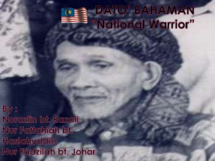   Dato Bahaman, or Abdul       became so famous that    Rahman, was born to           the unnamed river in the    Tuanku...