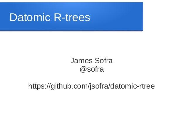Datomic R-trees  James Sofra @sofra https://github.com/jsofra/datomic-rtree