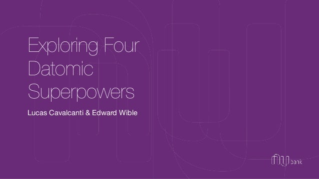 Exploring Four  Datomic  Superpowers  Lucas Cavalcanti & Edward Wible