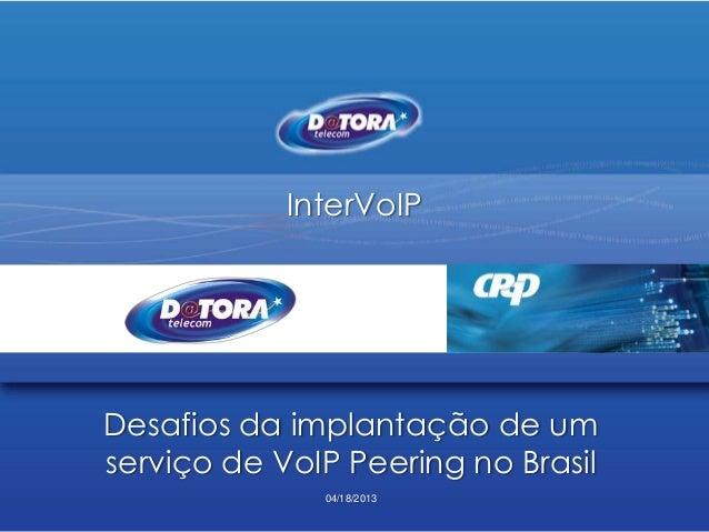 InterVoIPDesafios da implantação de umserviço de VoIP Peering no Brasil04/18/2013