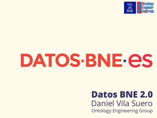Datos BNE 2.0 Daniel Vila Suero Ontology Engineering Group