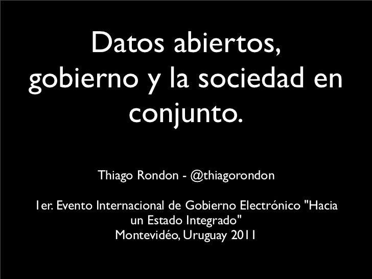Datos abiertos,gobierno y la sociedad en       conjunto.           Thiago Rondon - @thiagorondon1er. Evento Internacional ...