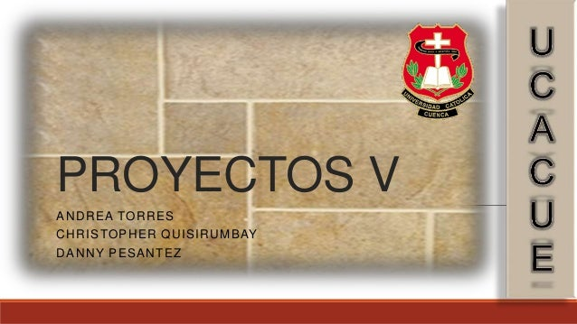 ANDREA TORRES CHRISTOPHER QUISIRUMBAY DANNY PESANTEZ PROYECTOS V