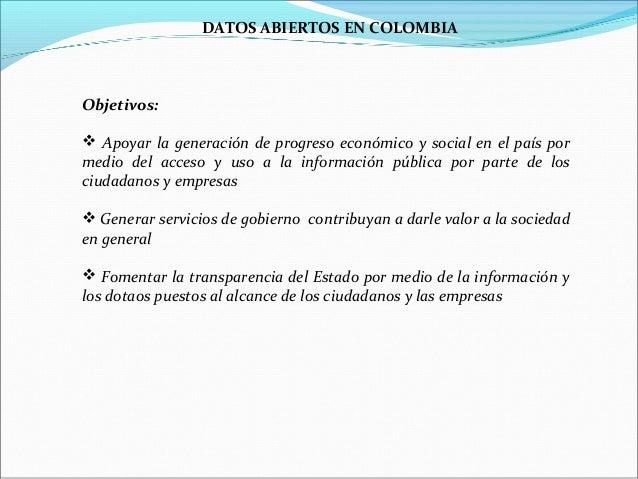 DATOS ABIERTOS EN COLOMBIAObjetivos: Apoyar la generación de progreso económico y social en el país pormedio del acceso y...