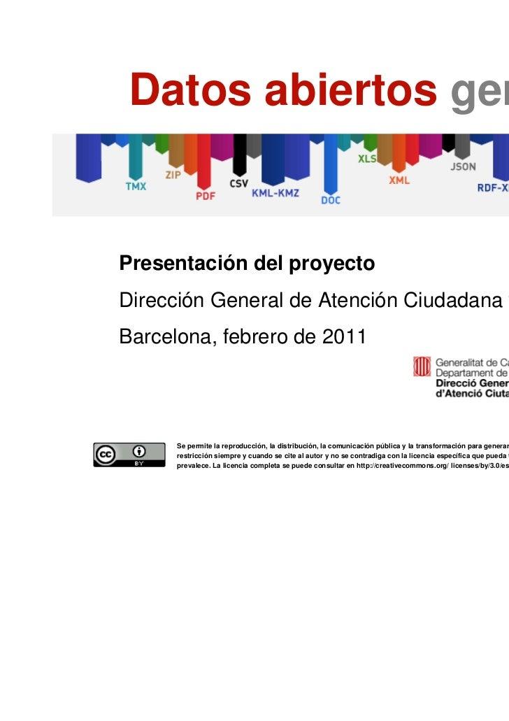 Datos abiertos gencat    Presentación del proyecto    Dirección General de Atención Ciudadana y Difusión    Barcelona, feb...