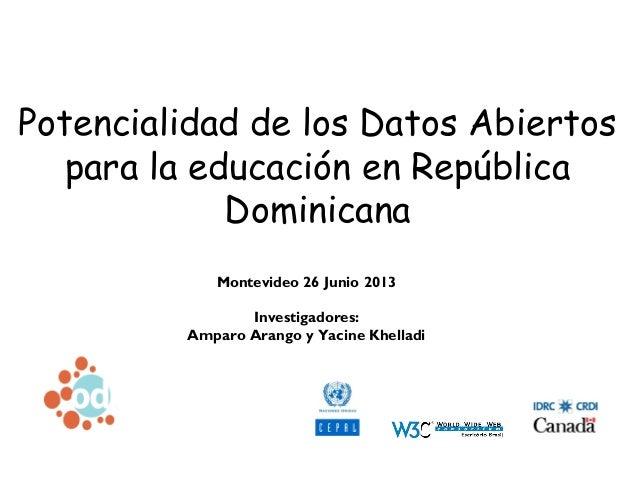 Potencialidad de los D.A. para la educación en República Dominicana Montevideo 25 Junio 2013 Investigadores: Amparo Arango...