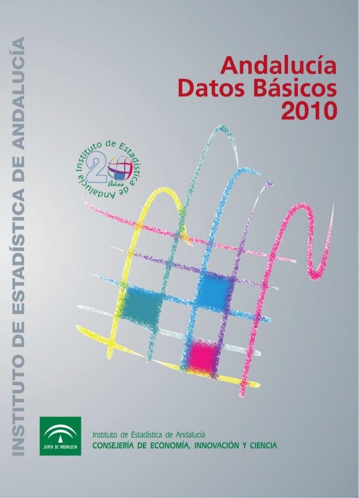 AndalucíaDatos Básicos        2010  Instituto de Estadística de Andalucía  CONSEJERÍA DE ECONOMÍA, INNOVACIÓN Y CIENCIA