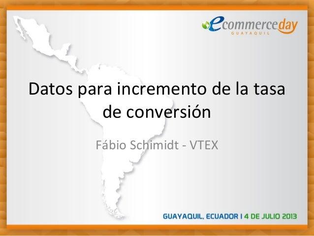 Datos para incremento de la tasa de conversión Fábio Schimidt - VTEX