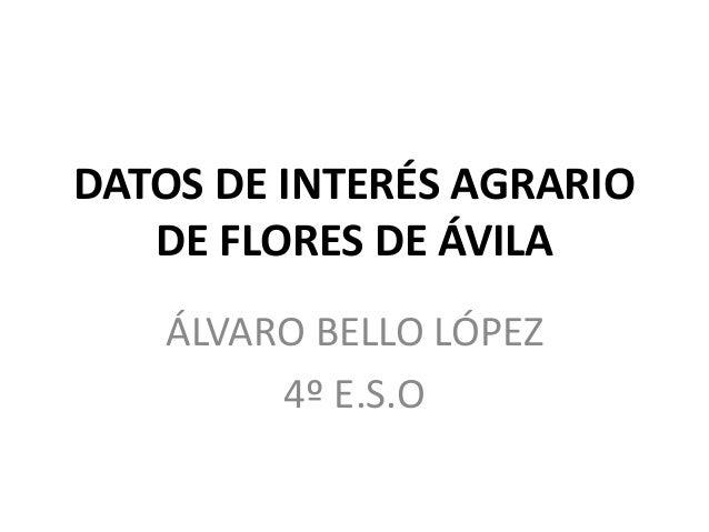 DATOS DE INTERÉS AGRARIO DE FLORES DE ÁVILA ÁLVARO BELLO LÓPEZ 4º E.S.O