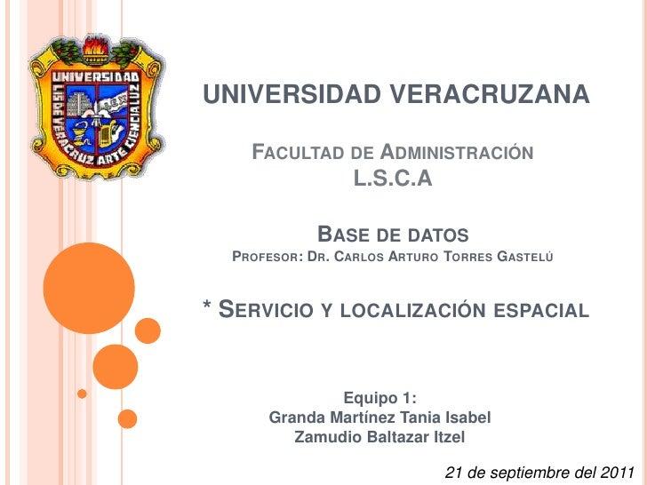 UNIVERSIDAD VERACRUZANAFacultad de AdministraciónL.S.C.ABase de datosProfesor: Dr. Carlos Arturo Torres Gastelú * Servici...
