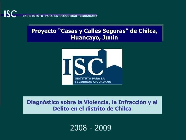 Diagnóstico sobre la Violencia, la Infracción y el Delito en el distrito de Chilca 2008 - 2009 INSTITUTUTO  PARA  LA  SEGU...