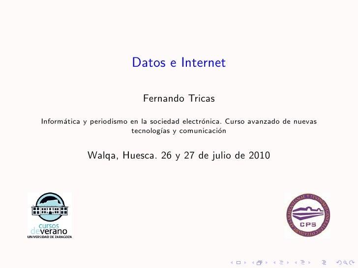 Datos e Internet                              Fernando Tricas  Inform´tica y periodismo en la sociedad electr´nica. Curso ...