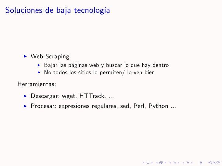 Soluciones de baja tecnolog´                            ıa            Web Scraping            Bajar las p´ginas web y busc...
