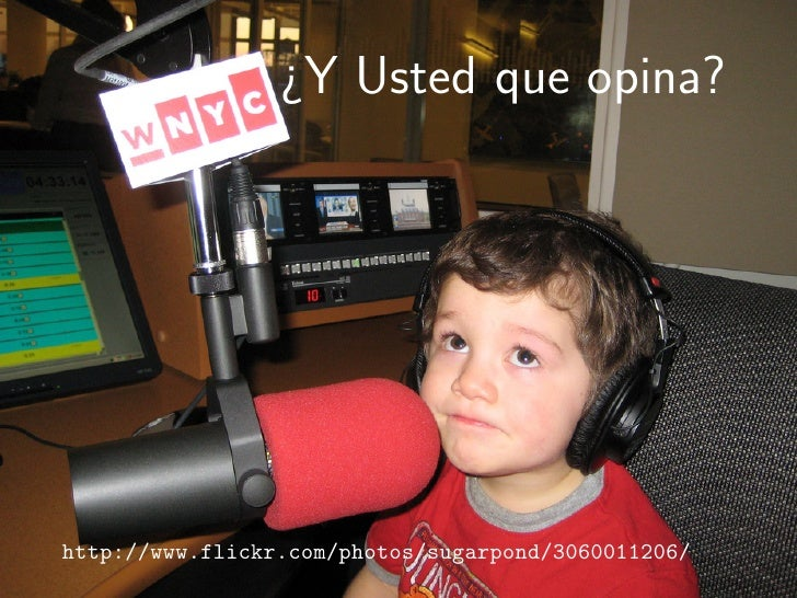 ¿Y Usted que opina?     http://www.flickr.com/photos/sugarpond/3060011206/