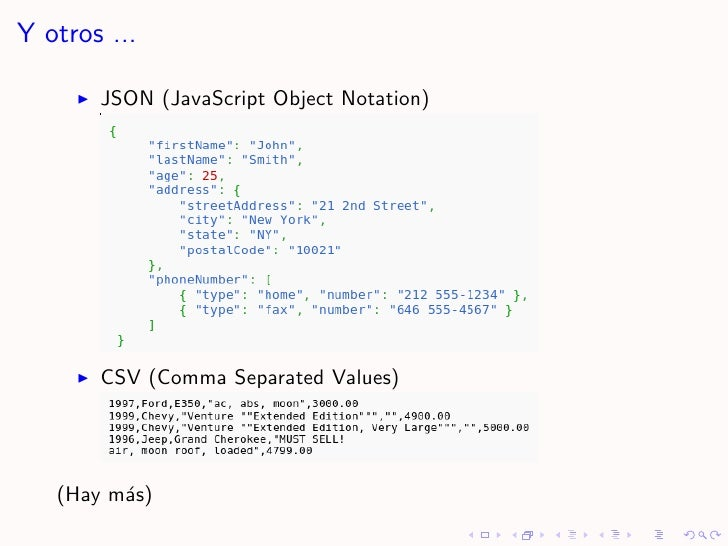 Y otros ...         JSON (JavaScript Object Notation)            CSV (Comma Separated Values)        (Hay m´s)          a