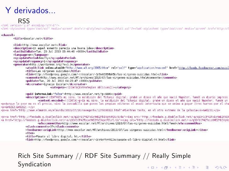 Y derivados...    RSS        Rich Site Summary // RDF Site Summary // Really Simple    Syndication