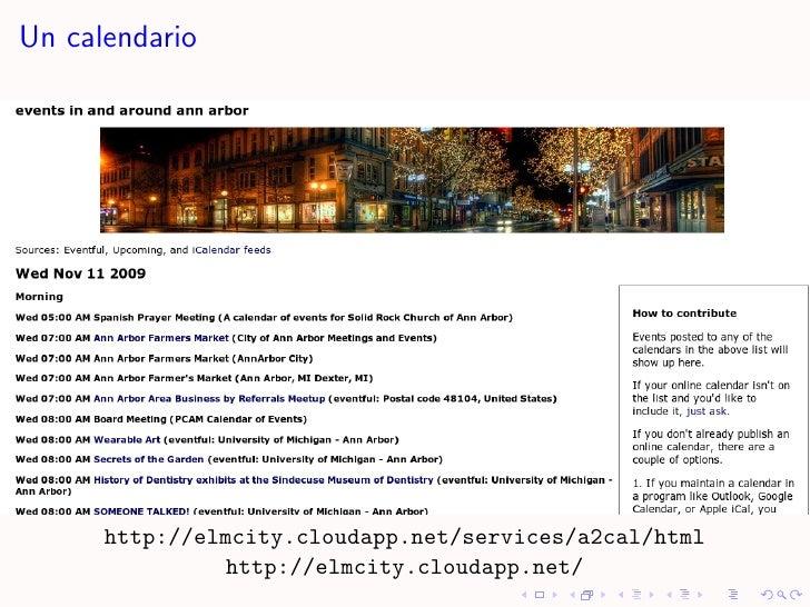 Un calendario           http://elmcity.cloudapp.net/services/a2cal/html                http://elmcity.cloudapp.net/