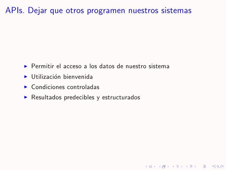 APIs. Dejar que otros programen nuestros sistemas           Permitir el acceso a los datos de nuestro sistema       Utiliz...