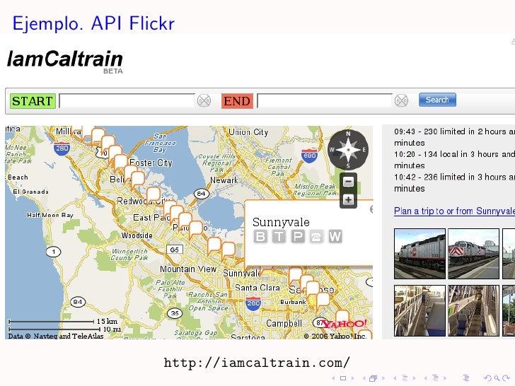 Ejemplo. API Flickr                      http://iamcaltrain.com/