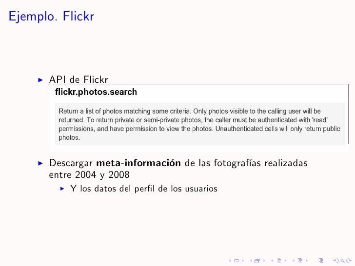 Ejemplo. Flickr           API de Flickr            Descargar meta-informaci´n de las fotograf´ realizadas                 ...