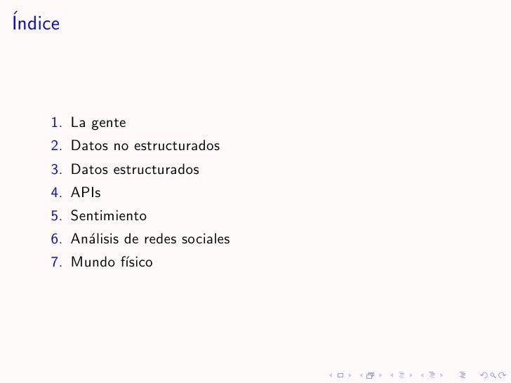 ´ Indice        1. La gente     2. Datos no estructurados     3. Datos estructurados     4. APIs     5. Sentimiento     6....