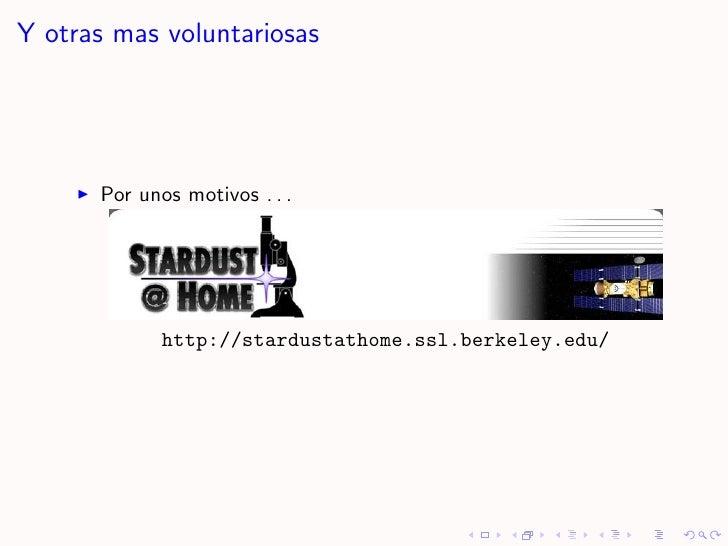 Y otras mas voluntariosas           Por unos motivos . . .                  http://stardustathome.ssl.berkeley.edu/