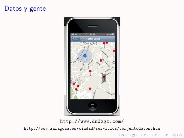 Datos y gente                          http://www.dndzgz.com/       http://www.zaragoza.es/ciudad/servicios/conjuntodatos....