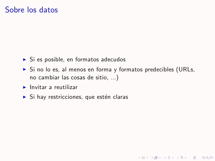 Sobre los datos            Si es posible, en formatos adecudos        Si no lo es, al menos en forma y formatos predecible...