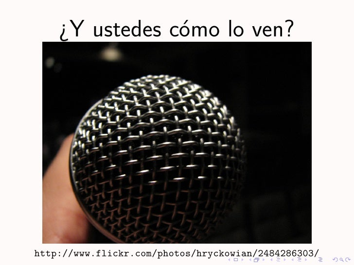 ¿Y ustedes c´mo lo ven?                 o     http://www.flickr.com/photos/hryckowian/2484286303/