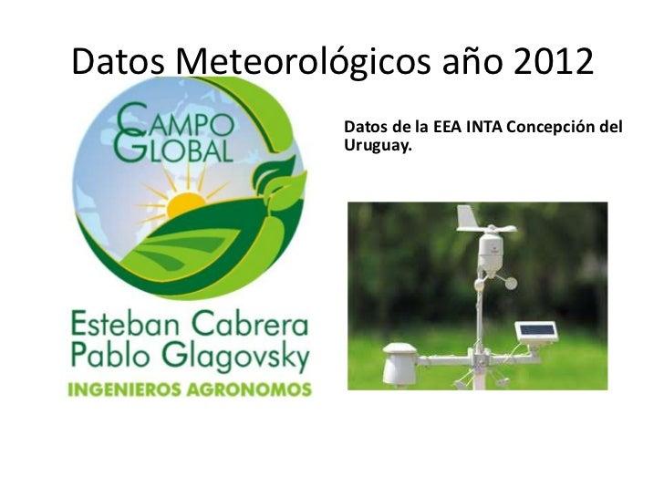 Datos Meteorológicos año 2012               Datos de la EEA INTA Concepción del               Uruguay.