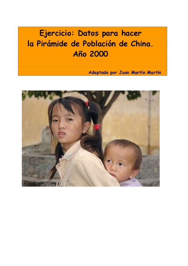 Ejercicio: Datos para hacerla Pirámide de Población de China.              Año 2000                Adaptado por Juan Martí...