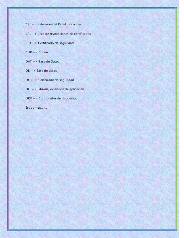 CPL --> Extensión del Panel de control CRL --> Lista de revocaciones de certificados CRT --> Certificado de seguridad CUR ...