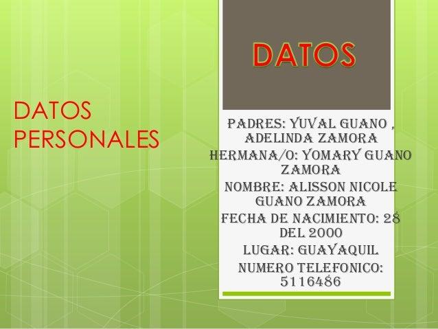 DATOS          PADRES: YUVAL GUANO ,PERSONALES        ADELINDA ZAMORA             HERMANA/O: YOMARY GUANO                 ...