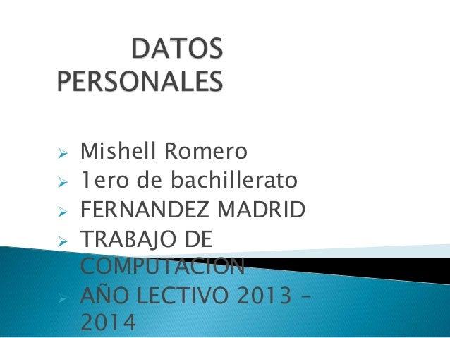    Mishell Romero   1ero de bachillerato   FERNANDEZ MADRID   TRABAJO DE    COMPUTACION   AÑO LECTIVO 2013 –    2014