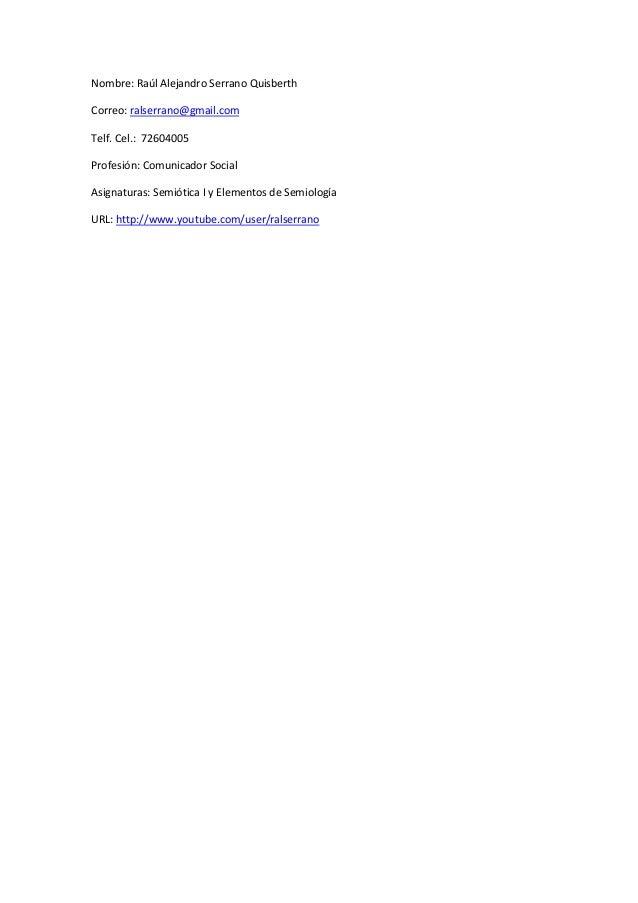 Nombre: Raúl Alejandro Serrano Quisberth Correo: ralserrano@gmail.com Telf. Cel.: 72604005 Profesión: Comunicador Social A...