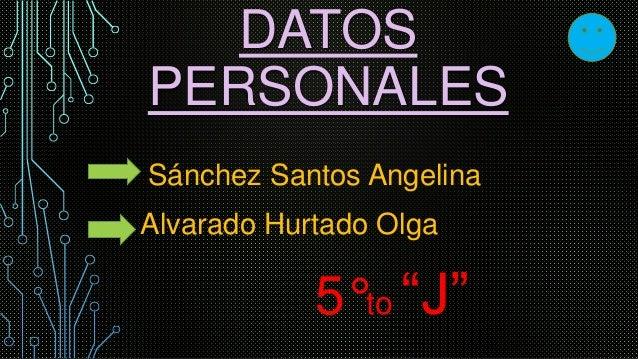 """DATOS  PERSONALES  Sánchez Santos Angelina  Alvarado Hurtado Olga  5°to """"J"""""""