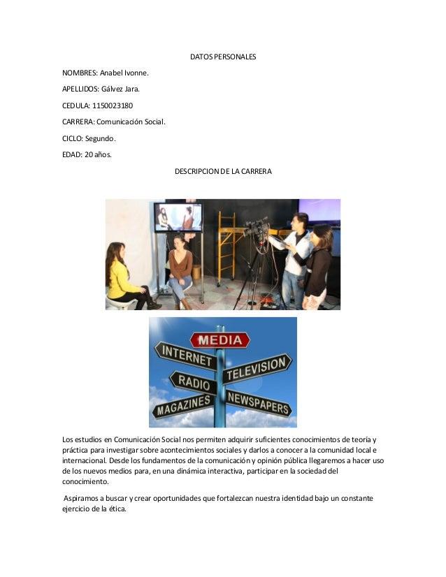 DATOS PERSONALES NOMBRES: Anabel Ivonne. APELLIDOS: Gálvez Jara. CEDULA: 1150023180 CARRERA: Comunicación Social. CICLO: S...