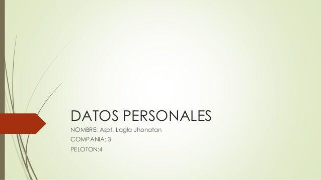 DATOS PERSONALES NOMBRE: Aspt. Lagla Jhonatan COMPANIA: 3 PELOTON:4