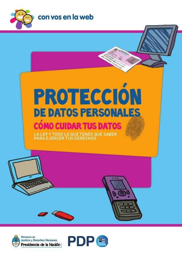 La Ley y todo lo que tenés que saber para ejercer tus derechos Protección de Datos Personales Cómo cuidar tus datos Protec...