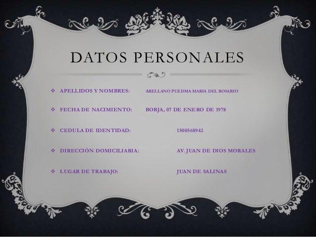 DATOS PERSONALES APELLIDOS Y NOMBRES:      ARELLANO PUEDMA MARIA DEL ROSARIO FECHA DE NACIMIENTO:      BORJA, 07 DE ENER...
