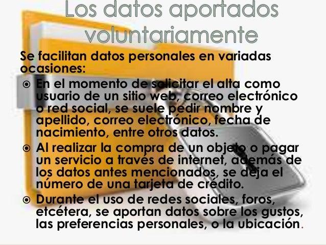Muchas veces se pueden encontrar en  internet datos personales que las  personas no han publicado ni han  consentido expre...