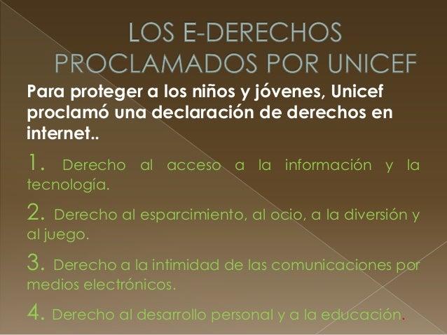 5. Derecho a beneficiarse y a utilizar en su  favor las nuevas tecnologías.  6. Derecho a la libre expresión y asociación....