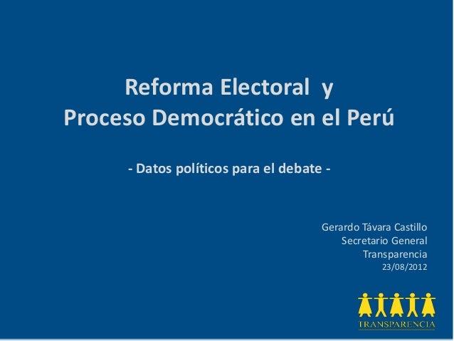 Reforma Electoral yProceso Democrático en el Perú     - Datos políticos para el debate -                                  ...