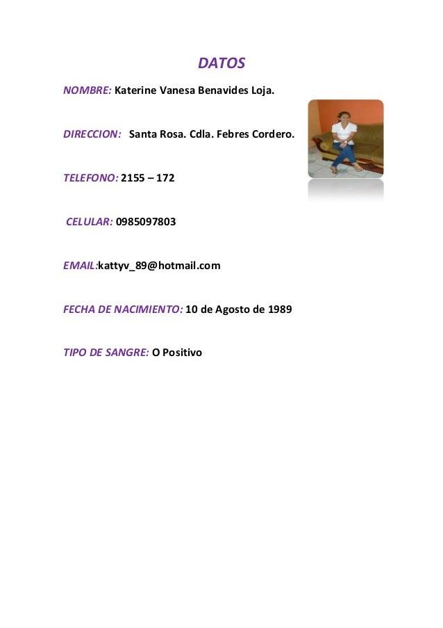 DATOS NOMBRE: Katerine Vanesa Benavides Loja.  DIRECCION: Santa Rosa. Cdla. Febres Cordero.  TELEFONO: 2155 – 172  CELULAR...
