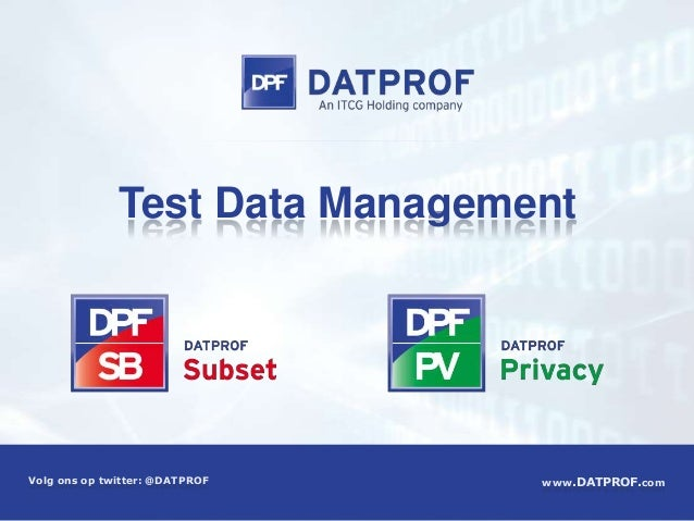 Test Data ManagementVolg ons op twitter: @DATPROF   www.DATPROF.com