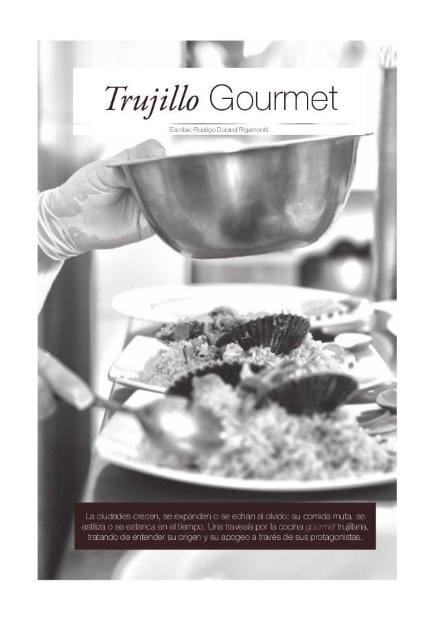 Trujillo Gourmet                         Escribe: Rodrigo Durand Rigamontti La ciudades crecen, se expanden o se echan al ...