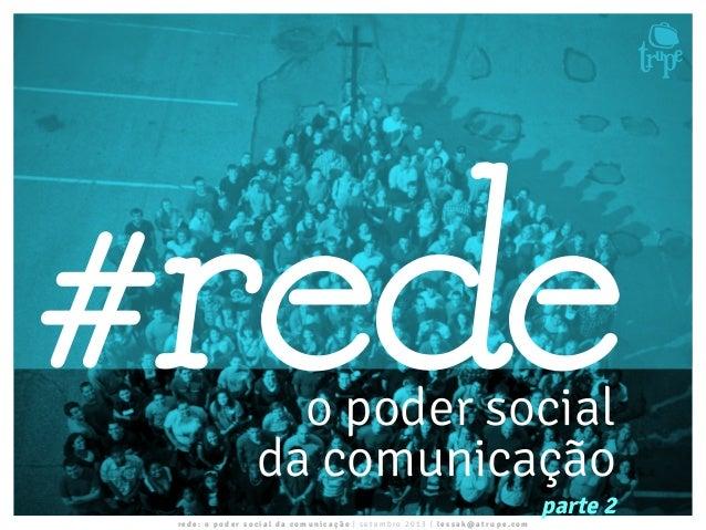 rede: o poder soc ial da comunicação | s e te m bro 2013 | lessa k@atru pe. com o poder social da comunicação #rede parte 2