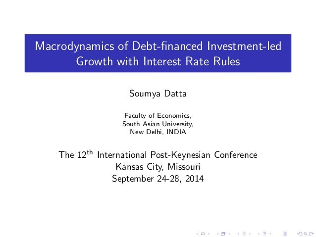 Macrodynamics of Debt-financed Investment-led  Growth with Interest Rate Rules  Soumya Datta  Faculty of Economics,  South...