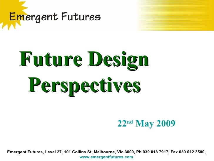 Future Design       Perspectives                                                       22nd May 2009  Emergent Futures, Le...