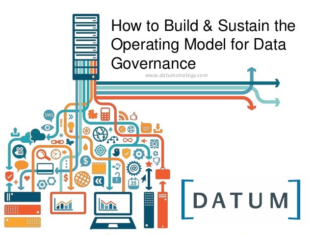 How to Build & Sustain the Operating Model for Data Governance www.datumstrategy.com